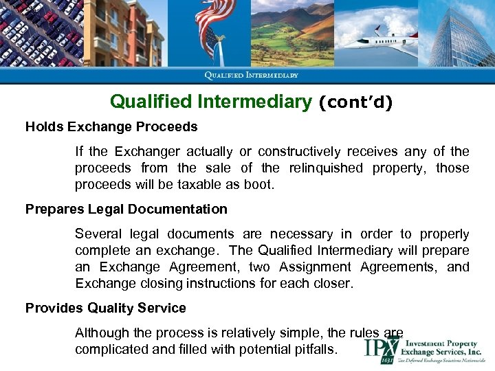Qualified Intermediary (cont'd) Holds Exchange Proceeds If the Exchanger actually or constructively receives any