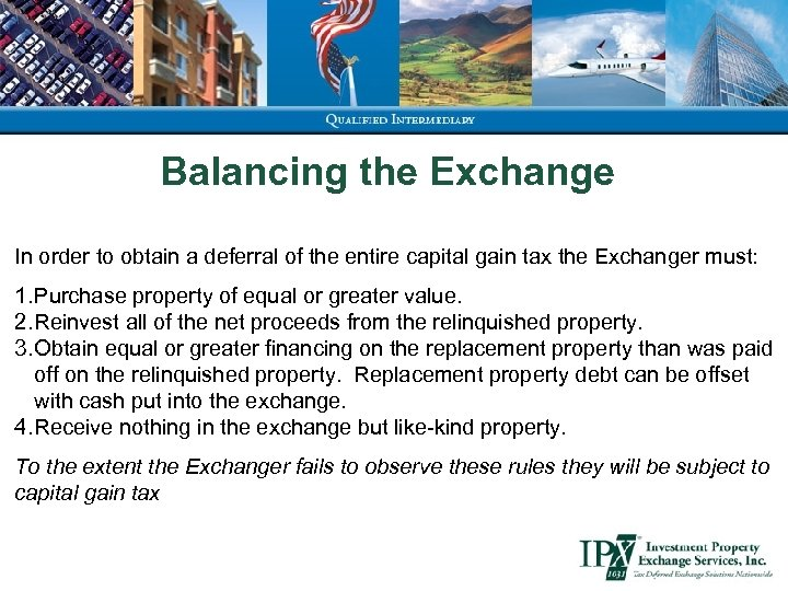 Balancing the Exchange In order to obtain a deferral of the entire capital gain
