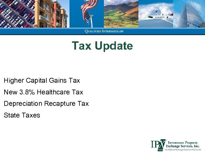Tax Update Higher Capital Gains Tax New 3. 8% Healthcare Tax Depreciation Recapture Tax