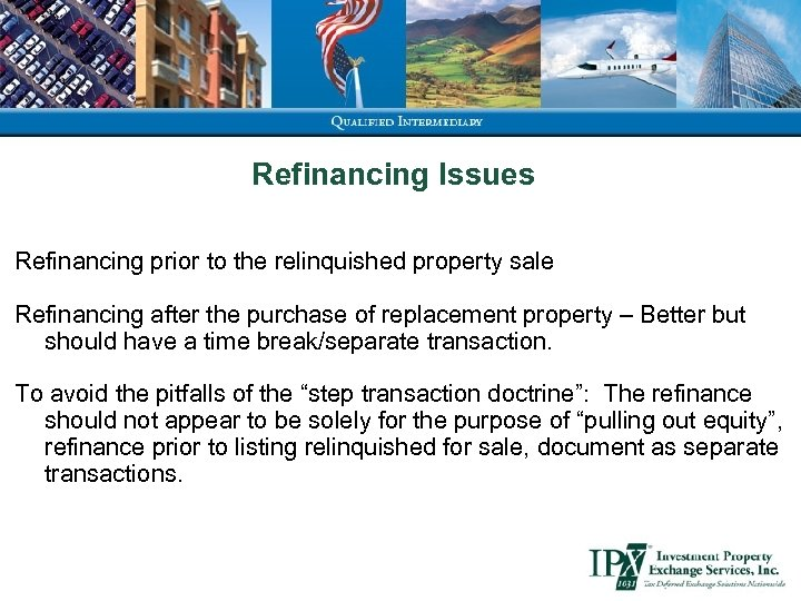 Refinancing Issues Refinancing prior to the relinquished property sale Refinancing after the purchase of