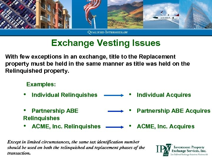 Exchange Vesting Issues With few exceptions in an exchange, title to the Replacement property