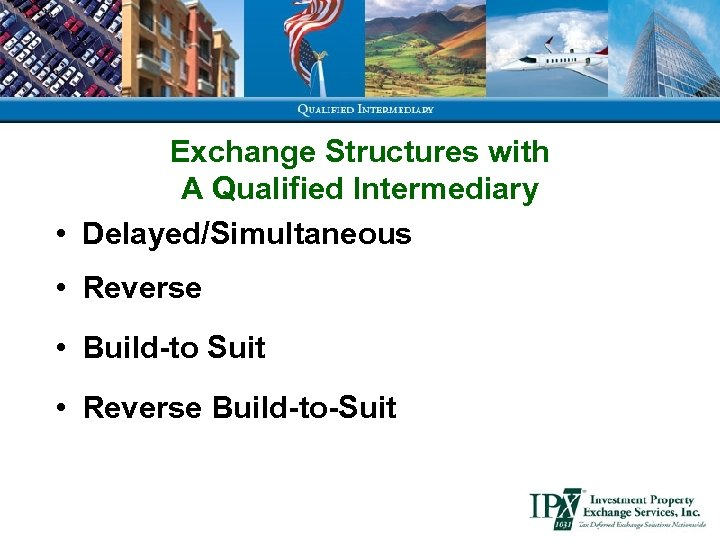 Exchange Structures with A Qualified Intermediary • Delayed/Simultaneous • Reverse • Build-to Suit •