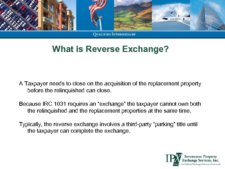 What is Reverse Exchange? A Taxpayer needs to close on the acquisition of the