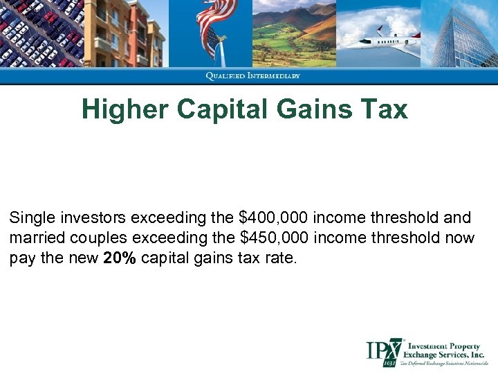 Higher Capital Gains Tax Single investors exceeding the $400, 000 income threshold and married