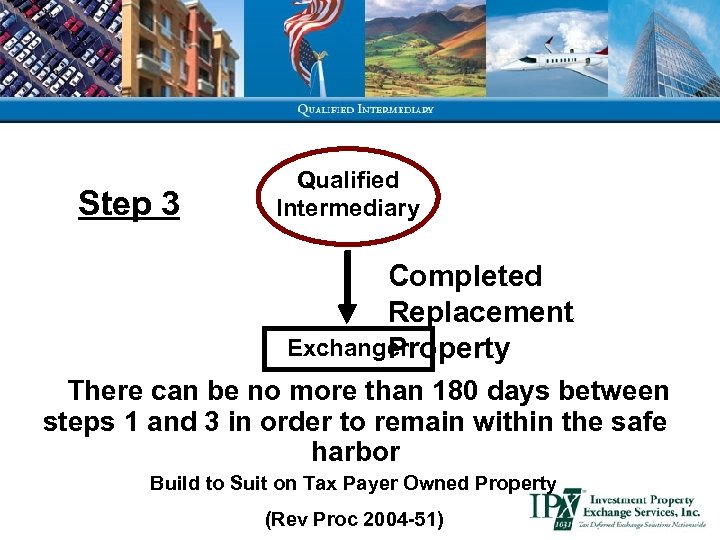 Step 3 Qualified Intermediary Completed Replacement Exchanger Property There can be no more than