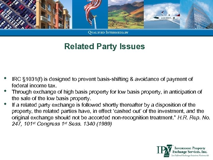 Related Party Issues • • • IRC § 1031(f) is designed to prevent basis-shifting
