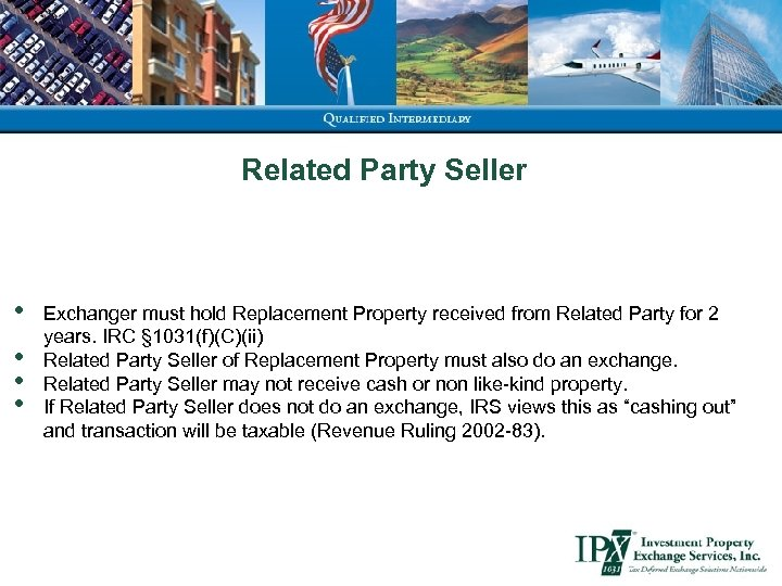 Related Party Seller • • Exchanger must hold Replacement Property received from Related Party