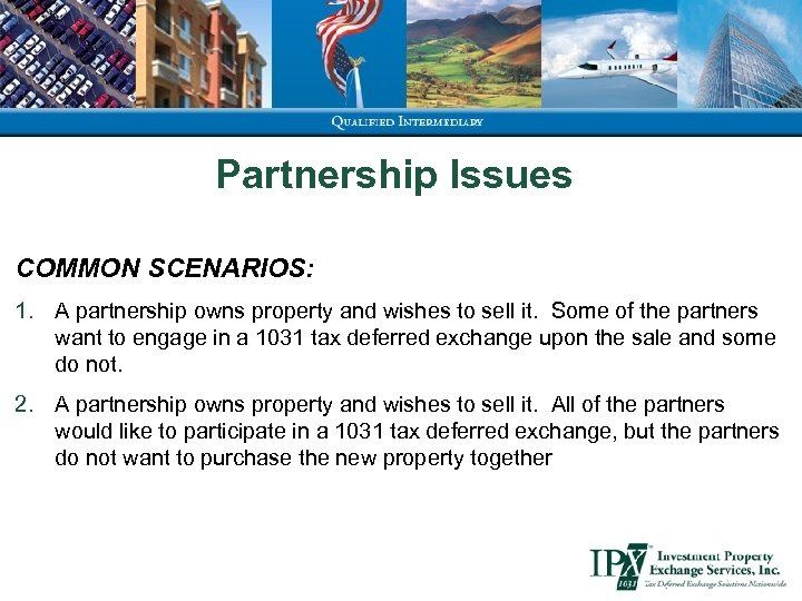 Partnership Issues COMMON SCENARIOS: 1. A partnership owns property and wishes to sell it.