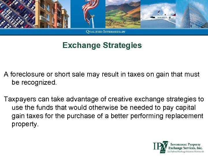 Exchange Strategies A foreclosure or short sale may result in taxes on gain that