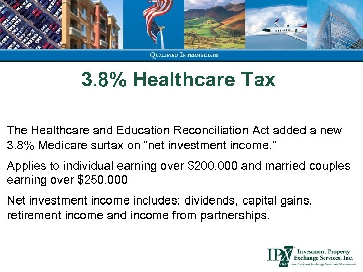 3. 8% Healthcare Tax The Healthcare and Education Reconciliation Act added a new 3.