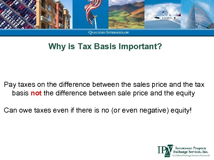 Why is Tax Basis Important? Pay taxes on the difference between the sales price