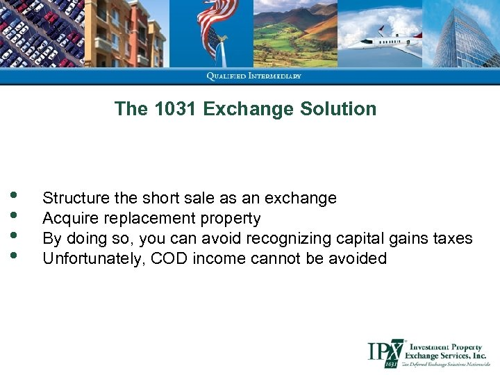 The 1031 Exchange Solution • • Structure the short sale as an exchange Acquire