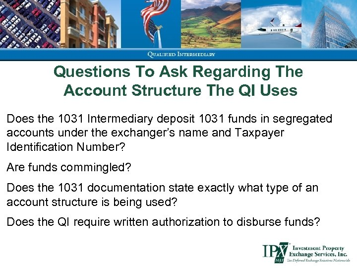Questions To Ask Regarding The Account Structure The QI Uses Does the 1031 Intermediary