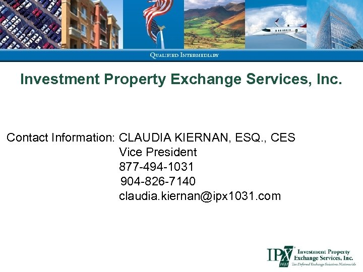 Investment Property Exchange Services, Inc. Contact Information: CLAUDIA KIERNAN, ESQ. , CES Vice President