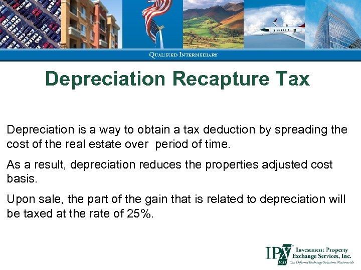 Depreciation Recapture Tax Depreciation is a way to obtain a tax deduction by spreading