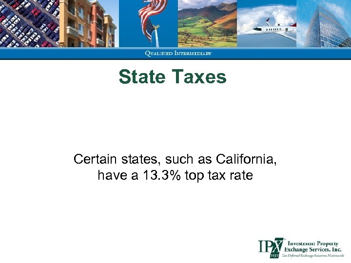 State Taxes Certain states, such as California, have a 13. 3% top tax rate