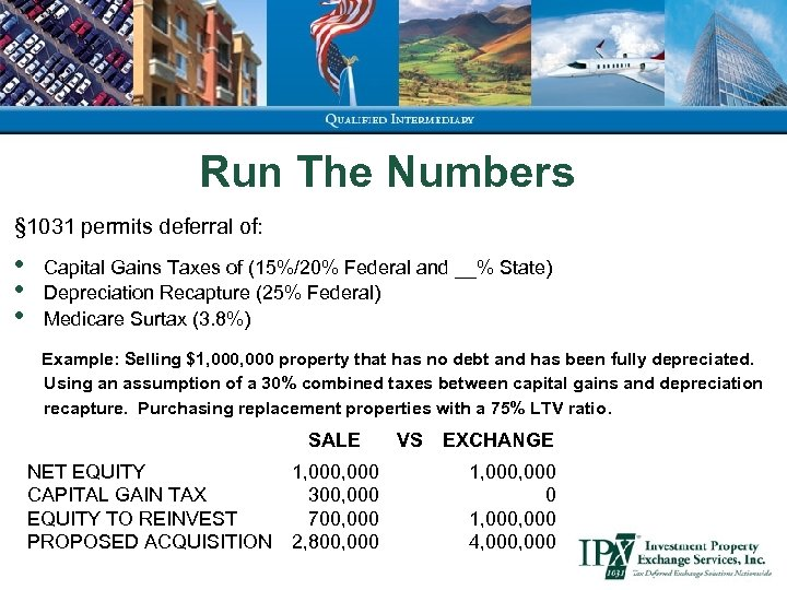 Run The Numbers § 1031 permits deferral of: • • • Capital Gains Taxes
