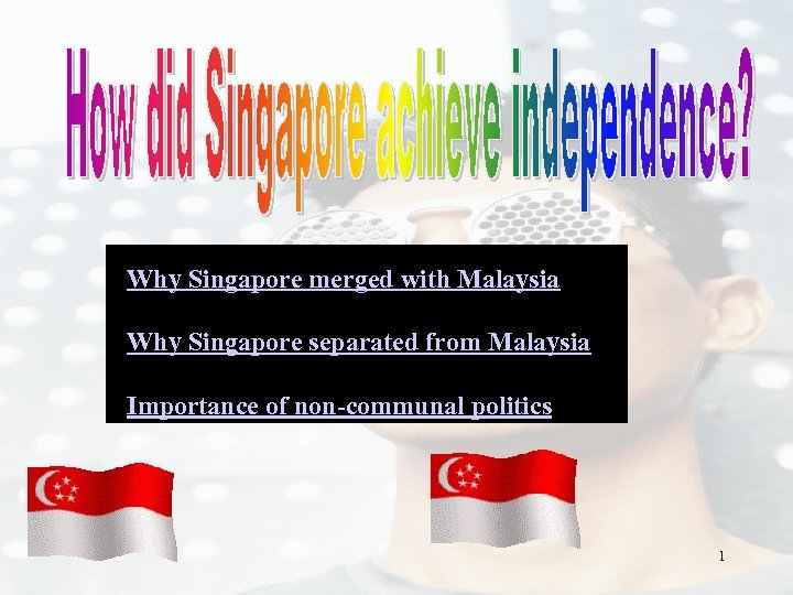 Why Singapore merged with Malaysia Why Singapore separated from Malaysia Importance of non-communal politics