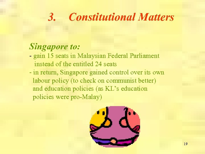 3. Constitutional Matters Singapore to: - gain 15 seats in Malaysian Federal Parliament instead