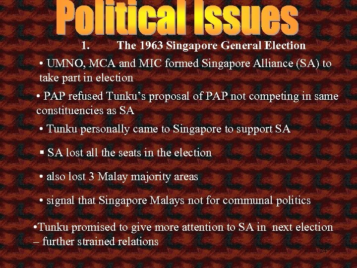 1. The 1963 Singapore General Election • UMNO, MCA and MIC formed Singapore Alliance