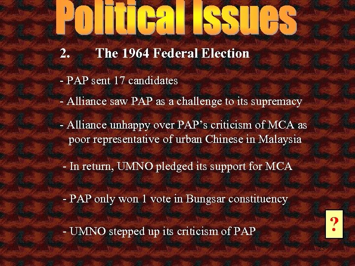 2. The 1964 Federal Election - PAP sent 17 candidates - Alliance saw PAP
