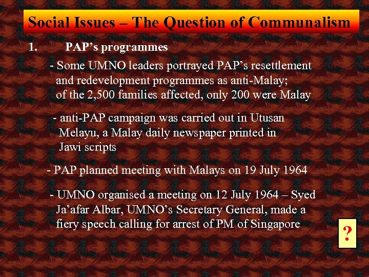 Social Issues – The Question of Communalism 1. PAP's programmes - Some UMNO leaders
