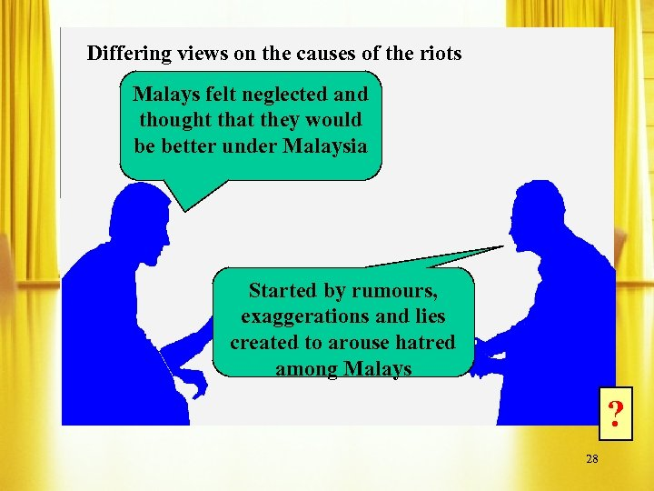Differing views on the causes of the riots Malays felt neglected and thought that