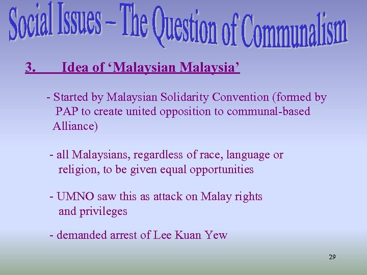 3. Idea of 'Malaysian Malaysia' - Started by Malaysian Solidarity Convention (formed by PAP