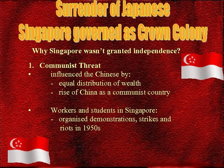 Why Singapore wasn't granted independence? 1. Communist Threat • influenced the Chinese by: -