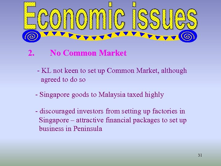 2. No Common Market - KL not keen to set up Common Market, although