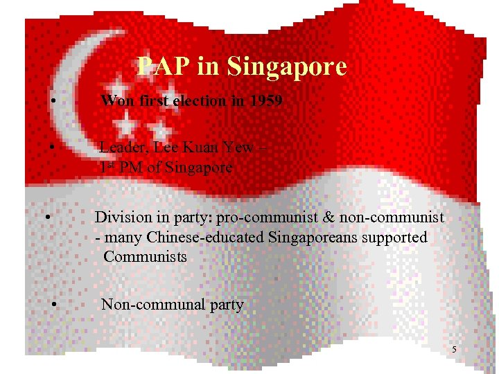PAP in Singapore • Won first election in 1959 • Leader, Lee Kuan Yew