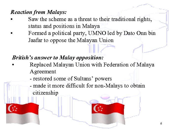 Reaction from Malays: • Saw the scheme as a threat to their traditional rights,