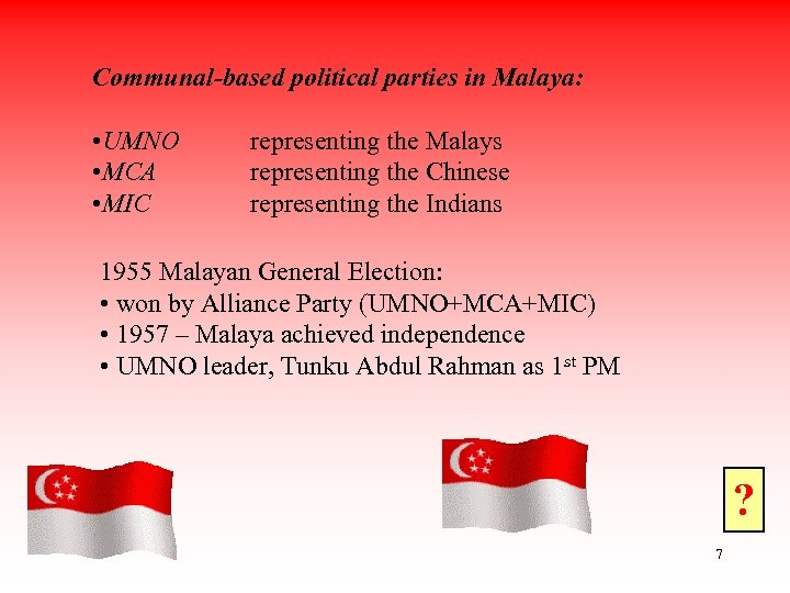 Communal-based political parties in Malaya: • UMNO • MCA • MIC representing the Malays
