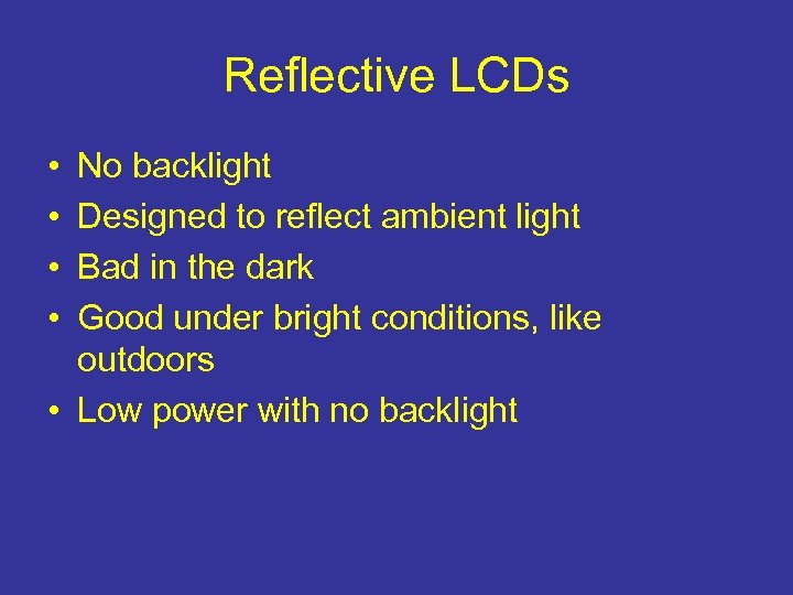 Reflective LCDs • • No backlight Designed to reflect ambient light Bad in the