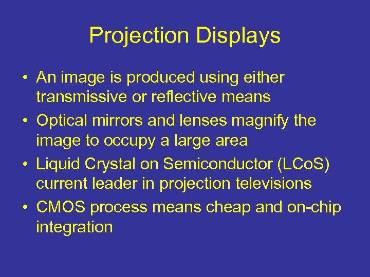 Projection Displays • An image is produced using either transmissive or reflective means •