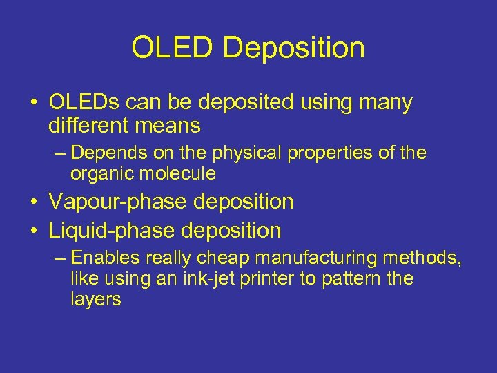 OLED Deposition • OLEDs can be deposited using many different means – Depends on