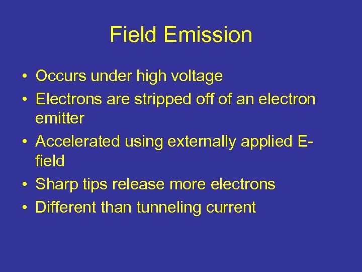 Field Emission • Occurs under high voltage • Electrons are stripped off of an