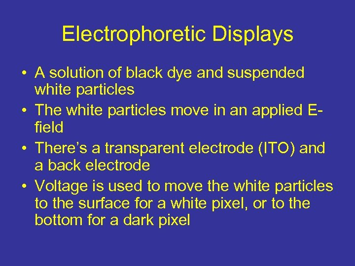 Electrophoretic Displays • A solution of black dye and suspended white particles • The