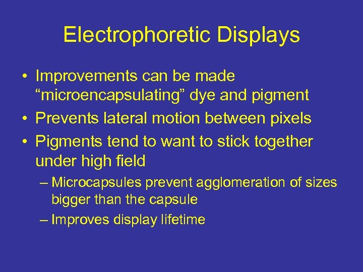 """Electrophoretic Displays • Improvements can be made """"microencapsulating"""" dye and pigment • Prevents lateral"""