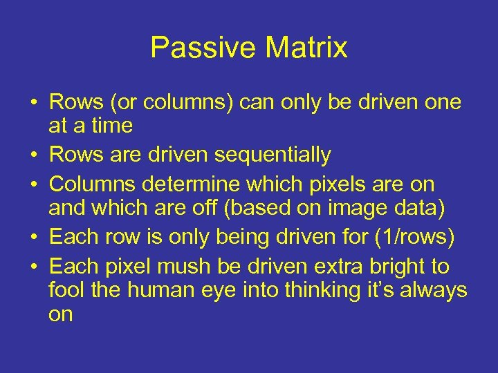 Passive Matrix • Rows (or columns) can only be driven one at a time