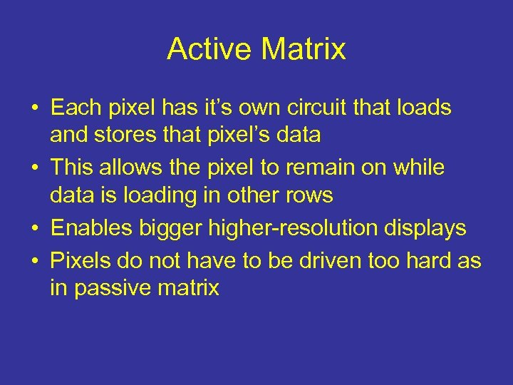 Active Matrix • Each pixel has it's own circuit that loads and stores that
