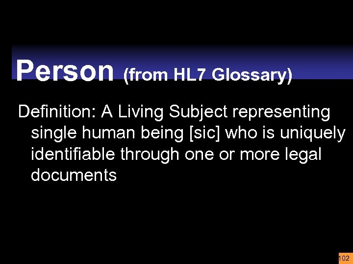 Person (from HL 7 Glossary) Definition: A Living Subject representing single human being [sic]