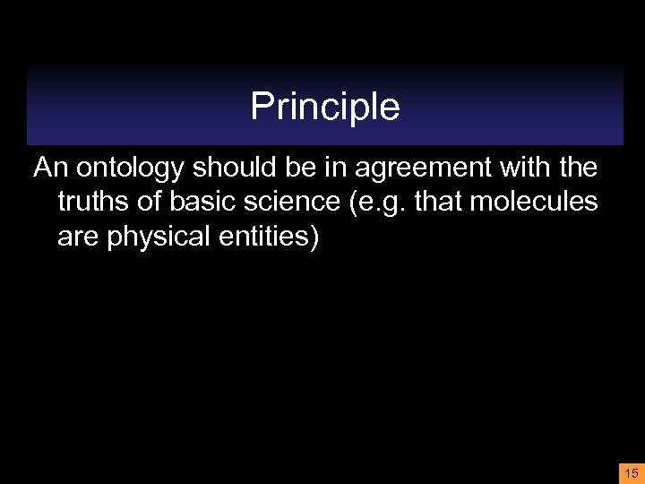 Principle An ontology should be in agreement with the truths of basic science (e.