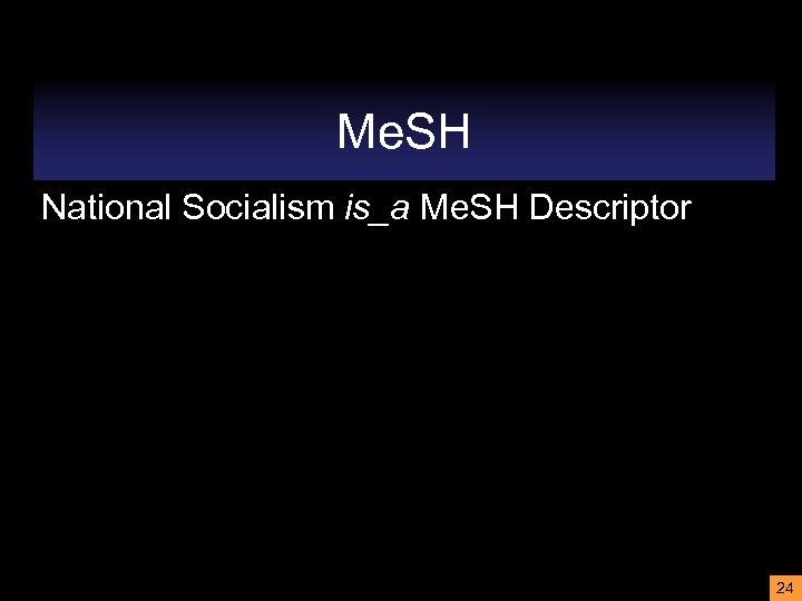 Me. SH National Socialism is_a Me. SH Descriptor 24