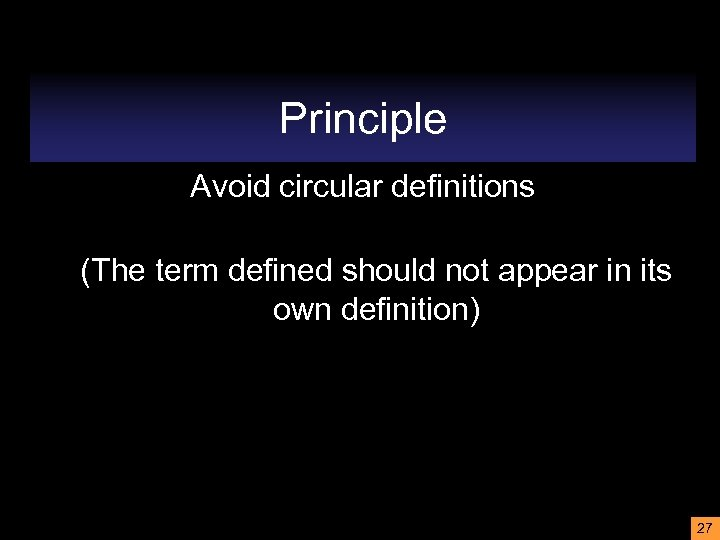 Principle Avoid circular definitions (The term defined should not appear in its own definition)