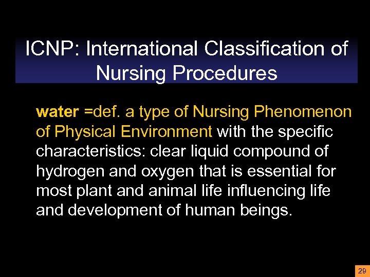 ICNP: International Classification of Nursing Procedures water =def. a type of Nursing Phenomenon of