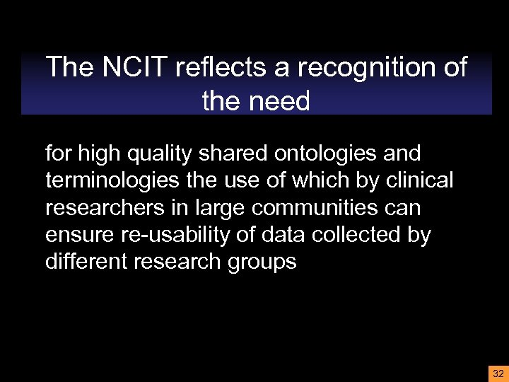The NCIT reflects a recognition of the need for high quality shared ontologies and