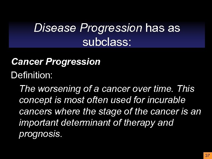Disease Progression has as subclass: Cancer Progression Definition: The worsening of a cancer over