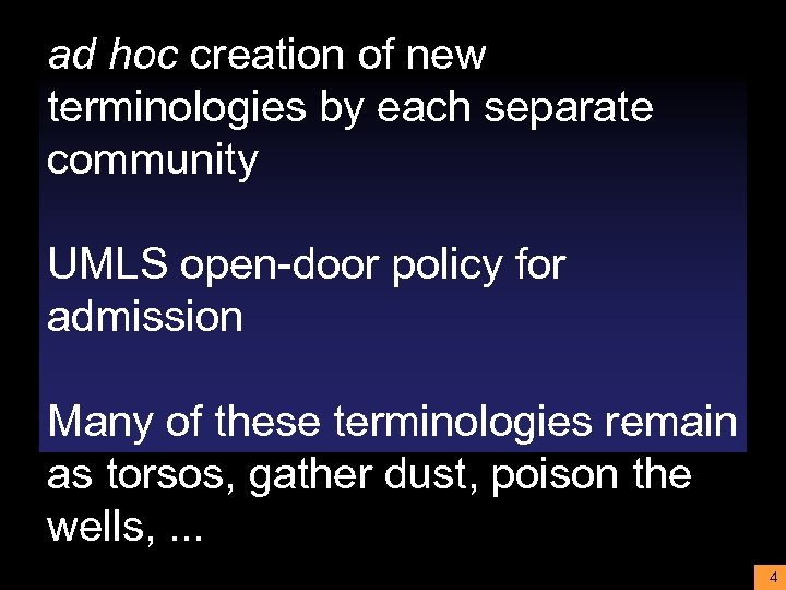ad hoc creation of new terminologies by each separate community UMLS open-door policy for