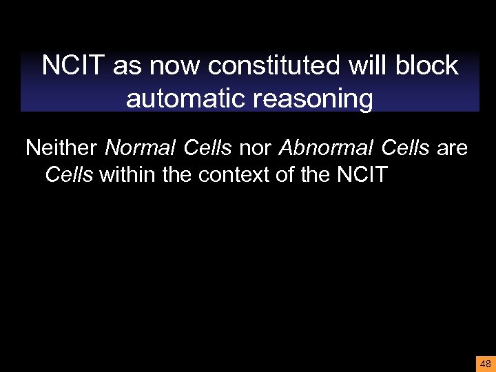 NCIT as now constituted will block automatic reasoning Neither Normal Cells nor Abnormal Cells